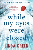 While My Eyes Were Closed: The #1 Bestseller by Linda Green