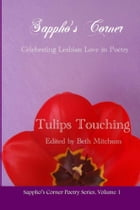 Tulips Touching: Sappho's Corner Poetry Series, Volume 1 by Beth Mitchum