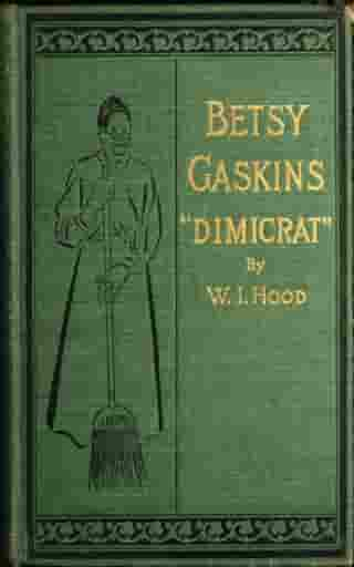 Betty Gaskins - Dimicrat: or, Uncle Tom's Cabin Up to Date