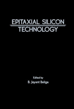 Book Epitaxial Silicon Technology by Baliga, B