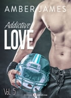 Addictive Love, vol. 5 by Amber James