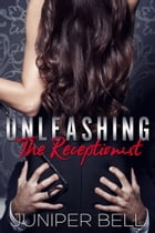 Unleashing the Receptionist by Juniper Bell