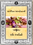 William Wordsworth - The Prelude by William Wordsworth
