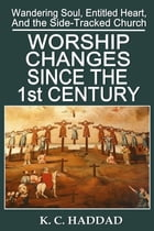 Worship Changes Since the First Century by K M Haddad