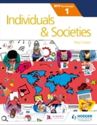 Individuals and Societies for the IB MYP 1: by Concept by Paul Grace