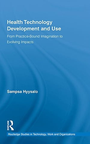 Health Technology Development and Use From Practice-Bound Imagination to Evolving Impacts