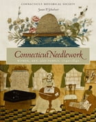 Connecticut Needlework: Women, Art, and Family, 1740–1840 by Susan P. Schoelwer