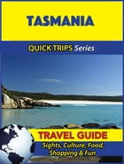 Tasmania Travel Guide (Quick Trips Series): Sights, Culture, Food, Shopping & Fun by Jennifer Kelly