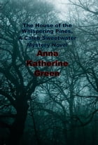 The House of the Whispering Pines, A Caleb Sweetwater Mystery Novel by Anna Katherine Green
