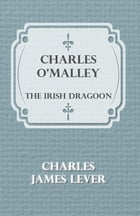 Charles O'Malley: The Irish Dragoon by Charles James Lever