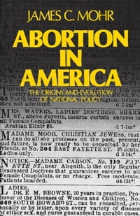 Abortion in America : The Origins and Evolution of National Policy