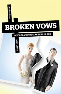 Broken Vows: Divorce and the Goodness of God