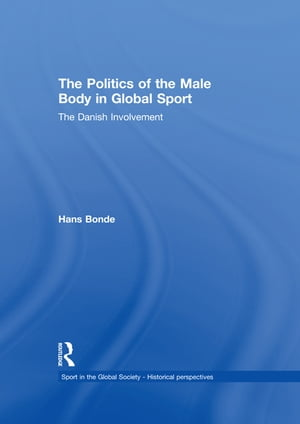The Politics of the Male Body in Global Sport The Danish Involvement