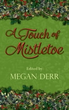 A Touch of Mistletoe by Megan Derr (Editor)