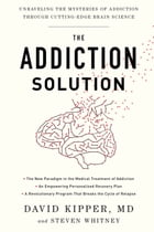 The Addiction Solution: Unraveling the Mysteries of Addiction through Cutting-Edge Brain Science by David Kipper