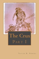 The Crux: Part 1 by Taylor R. Powers