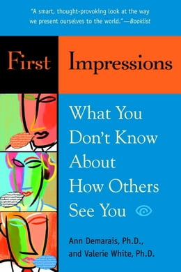 Book First Impressions: What You Don't Know About How Others See You by Ann Demarais, Ph.D.