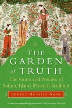 The Garden of Truth: Knowledge, Love, and Action by Seyyed Hossein Nasr