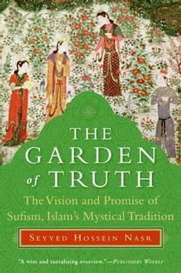 Book The Garden of Truth: Knowledge, Love, and Action by Seyyed Hossein Nasr