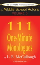The Ultimate Monologue Book for Middle School Actors Volume III: 111 One-Minute Monologues by LE McCullough