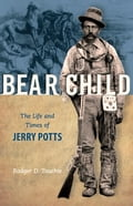 Bear Child: The Life and Times of Jerry Potts a7e2a9ce-0666-482b-9e5e-77dcd123bfe6