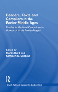 Readers, Texts and Compilers in the Earlier Middle Ages: Studies in Medieval Canon Law in Honour of…