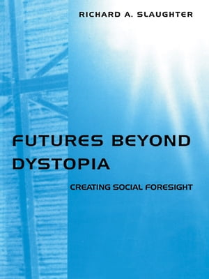 Futures Beyond Dystopia Creating Social Foresight