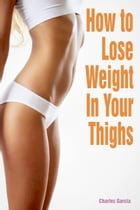 How to Lose Weight in Your Thighs by Charles Garcia