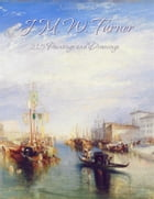 J. M. W. Turner: 215 Paintings and Drawings by Narim Bender