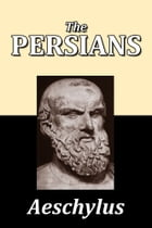 The Persians by Aeschylus by Aeschylus