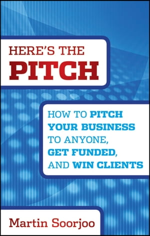 Here's the Pitch How to Pitch Your Business to Anyone,  Get Funded,  and Win Clients