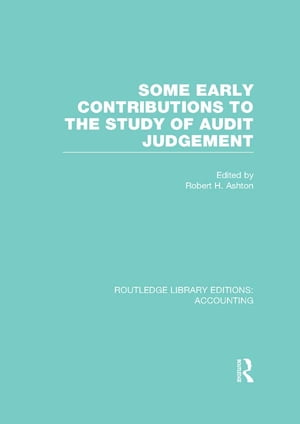 Some Early Contributions to the Study of Audit Judgment (RLE Accounting)