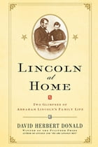 Lincoln at Home: Two Glimpses of Abraham Lincoln's Family Life