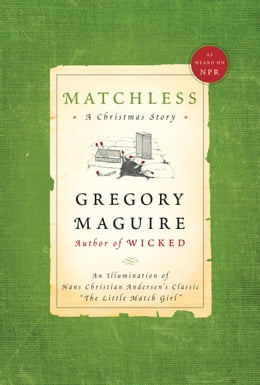 "Book Matchless: An Illumination of Hans Christian Andersen's Classic ""The Little Match Girl"" by Gregory Maguire"