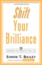 Shift Your Brilliance: Harness The Power Of You, INC. by Simon T. Bailey