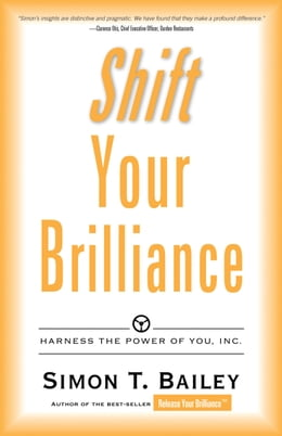 Book Shift Your Brilliance: Harness The Power Of You, INC. by Simon T. Bailey