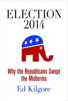Election 2014: Why the Republicans Swept the Midterms by Ed Kilgore