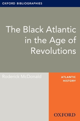 Book Black Atlantic in the Age of Revolutions: Oxford Bibliographies Online Research Guide by Roderick McDonald