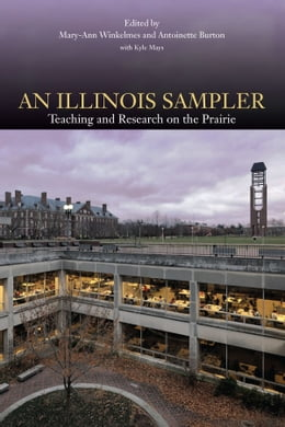 Book An Illinois Sampler: Teaching and Research on the Prairie by Mary-Ann Winkelmes
