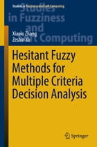 Hesitant Fuzzy Methods for Multiple Criteria Decision Analysis by Xiaolu Zhang