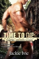 Time To Die: Vampire Assassin League, #32 by Jackie Ivie