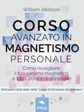 Corso avanzato in magnetismo personale - William Atkinson