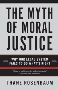 The Myth of Moral Justice: Why Our Legal System Fails to Do What's Right