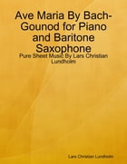 Ave Maria By Bach-Gounod for Piano and Baritone Saxophone - Pure Sheet Music By Lars Christian Lundholm by Lars Christian Lundholm