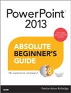 PowerPoint 2013 Absolute Beginner's Guide by Patrice-Anne Rutledge