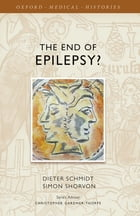 The End of Epilepsy?: A history of the modern era of epilepsy research 1860-2010 by Dieter Schmidt