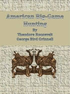 American Big-Game Hunting by Theodore Roosevelt And George Bird Grinnell