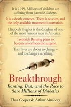 Breakthrough: Banting, Best, And The Race To Save Millions Of Diabetics
