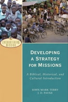 Developing a Strategy for Missions (Encountering Mission): A Biblical, Historical, and Cultural…