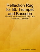 Reflection Rag for Bb Trumpet and Bassoon - Pure Duet Sheet Music By Lars Christian Lundholm by Lars Christian Lundholm